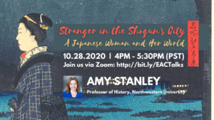 Professor Amy Stanley (History, Northwestern University) | Stranger in the Shogun's City: A Japanese Woman and Her World @ http://bit.ly/EACTalks (Zoom ID: 925 5728 2471)