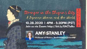 Professor Amy Stanley (History, Northwestern University) | Strangerin the Shogun'sCity: A Japanese Woman and Her World @ http://bit.ly/EACTalks (Zoom ID: 925 5728 2471)